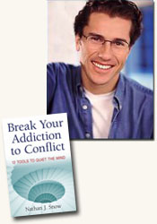 *Break Your Addiction to Conflict, 12 Tools to Quiet the Mind* / Nathan J. Snow