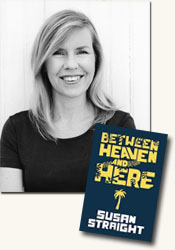 *Between Heaven and Here* author Susan Straight (photo credit c Jerry Bauer)