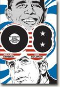 Buy *08: A Graphic Diary of the Campaign Trail* by Michael Crowley, art by Dan Goldman online