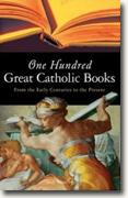 *One Hundred Great Catholic Books: From the Early Centuries to the Present* by Don Brophy