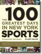 *The 100 Greatest Days in New York Sports* by Stuart Miller