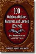 Buy *100 Oklahoma Outlaws, Gangsters, And Lawmen, 1839-1939* by Dan Anderson with Laurence Yadon online