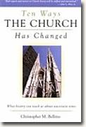 *Ten Ways the Church Has Changed: What History Can Teach Us About Uncertain Times* by Christopher M. Bellitto