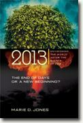 Buy *2013: The End of Days or a New Beginning - Envisioning the World After the Events of 2012* by Marie D. Jones online