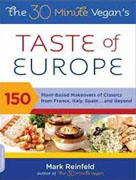 *The 30-Minute Vegan's Taste of Europe: 150 Plant-Based Makeovers of Classics from France, Italy, Spain... and Beyond* by Mark Reinfeld