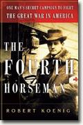 Buy *The Fourth Horseman: One Man's Secret Campaign to Fight the Great War in America* by Robert Koenig online