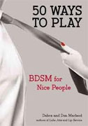 *50 Ways to Play: BDSM for Nice People* by Debra and Don Macleod