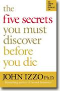 *The Five Secrets You Must Discover Before You Die* by John B. Izzo