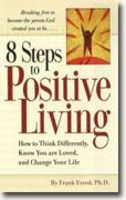 Buy *8 Steps to Positive Living: How to Think Differently, Know You Are Loved and Change Your Life* by Frank Freed, PhD online