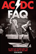 *AC/DC Faq: All Thats Left to Know About the Worlds True Rock n Roll Band (FAQ Series)* by Susan Masino