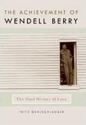 *The Achievement of Wendell Berry: The Hard History of Love (Culture of the Land)* by Fritz Oehlschlaeger