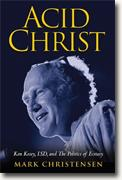 *Acid Christ: Ken Kesey, LSD, and the Politics of Ecstasy* by Mark Christensen