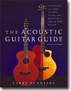 *The Acoustic Guitar Guide: Everything You Need to Know to Buy and Maintain a New or Used Guitar* by Larry Sandberg