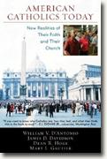 *American Catholics Today: New Realities of Their Faith and Their Church* by William D'Antonio