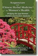 Buy *Acupuncture and Chinese Herbal Medicine for Women's Health: Bridging the Gap Between Western and Eastern Medicine* by Kathleen Albertson online