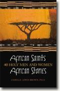 *African Saints, African Stories: 40 Holy Men and Woman* by Camille Lewis Brown