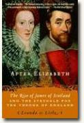 Buy *After Elizabeth: The Rise of James of Scotland and the Struggle For the Throne of England* by Leanda De Lisle online