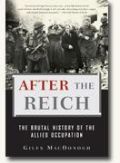 *After the Reich: The Brutal History of The Allied Occupation* by Giles MacDonogh
