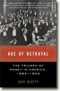 *Age of Betrayal: The Triumph of Money in America, 1865-1900* by Jack Beatty