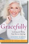 *Gracefully: Looking and Being Your Best at Any Age* by Valerie Ramsey and Heather Hummel