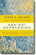 Buy *Against Depression* by Peter D. Kramer online