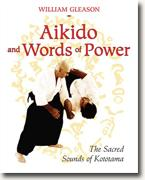 Buy *Aikido and Words of Power: The Sacred Sounds of Kototama* by William Gleason online