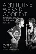 Buy *Ain't It Time We Said Goodbye: The Rolling Stones on the Road to Exile* by Robert Greenfieldo nline