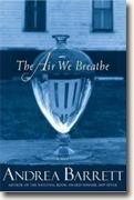 Buy *The Air We Breathe* by Andrea Barrett online