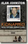 Buy *Kidnapped: And Other Dispatches* by Alan Johnston online