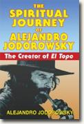 Buy *The Spiritual Journey of Alejandro Jodorowsky: The Creator of El Topo* by Alejandro Jodorowsky online