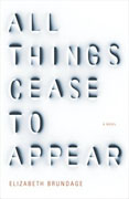 *All Things Cease to Appear* by Elizabeth Brundage