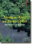 Buy *Along the River that Flows Uphill: From the Orinoco to the Amazon (Armchair Traveller)* by Richard Starks and Miriam Murcutt online