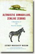 *Altruistic Armadillos, Zenlike Zebras: A Menagerie of 100 Favorite Animals* by Jeffrey Moussaieff Masson