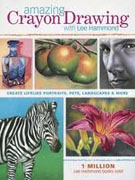 *Amazing Crayon Drawing With Lee Hammond: Create Lifelike Portraits, Pets, Landscapes and More* by Lee Hammond