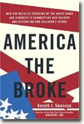 Buy *America the Broke: How the Reckless Spending of The White House and Congress are Bankrupting Our Country and Destroying Our Children's Future* online