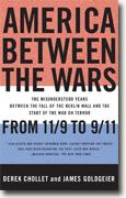 *America Between the Wars: From 11/9 to 9/11; The Misunderstood Years Between the Fall of the Berlin Wall and the Start of the War on Terror* by Derek Chollet and James Goldgeier