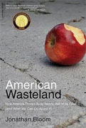 *American Wasteland: How America Throws Away Nearly Half of Its Food (and What We Can Do About It)* by Jonathan Bloom