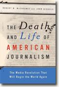 *The Death and Life of American Journalism: The Media Revolution that Will Begin the World Again* by Robert W. McChesney and John Nichols
