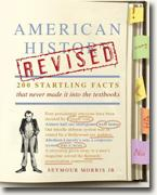 *American History Revised: 200 Startling Facts That Never Made It into the Textbooks* by Seymour Morris Jr.