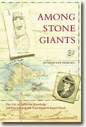 Among Stone Giants: The Life of Katherine Routledge & Her Remarkable Expedition to Easter Island