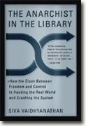 Buy *The Anarchist in the Library: How the Clash Between Freedom and Control Is Hacking the Real World and Crashing the System* online