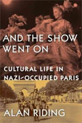 *And the Show Went On: Cultural Life in Nazi-Occupied Paris* by Alan Riding