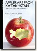 Buy *Apples Are from Kazakhstan: The Land that Disappeared* by Christopher Robbins online