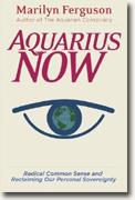 Buy *Aquarius Now: Radical Common Sense And Reclaiming Our Personal Sovereignty* by Marilyn Ferguson online