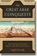 Buy *The Great Arab Conquests: How the Spread of Islam Changed the World We Live In* by Hugh Kennedy online