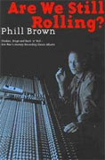Buy *Are We Still Rolling?: Studios, Drugs and Rock 'n' Roll - One Man's Journey Recording Classic Albums* by Phill Brown online