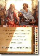 Aristotle's Children: How Christians, Muslims, and Jews Rediscovered Ancient Wisdom and Illuminated the Dark Ages