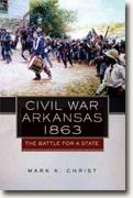 *Civil War Arkansas, 1863: The Battle for a State (Campaigns & Commanders)* by Mark K. Christ