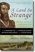 *A Land So Strange: The Epic Journey of Cabeza de Vaca* by Andrew Resendez