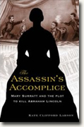 *The Assassin's Accomplice: Mary Surratt and the Plot to Kill Abraham Lincoln* by Kate Clifford Larson